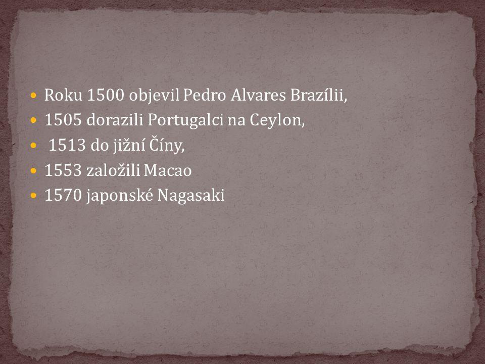 Roku 1500 objevil Pedro Alvares Brazílii,