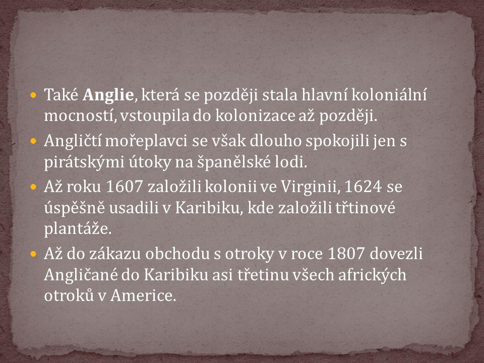 Také Anglie, která se později stala hlavní koloniální mocností, vstoupila do kolonizace až později.