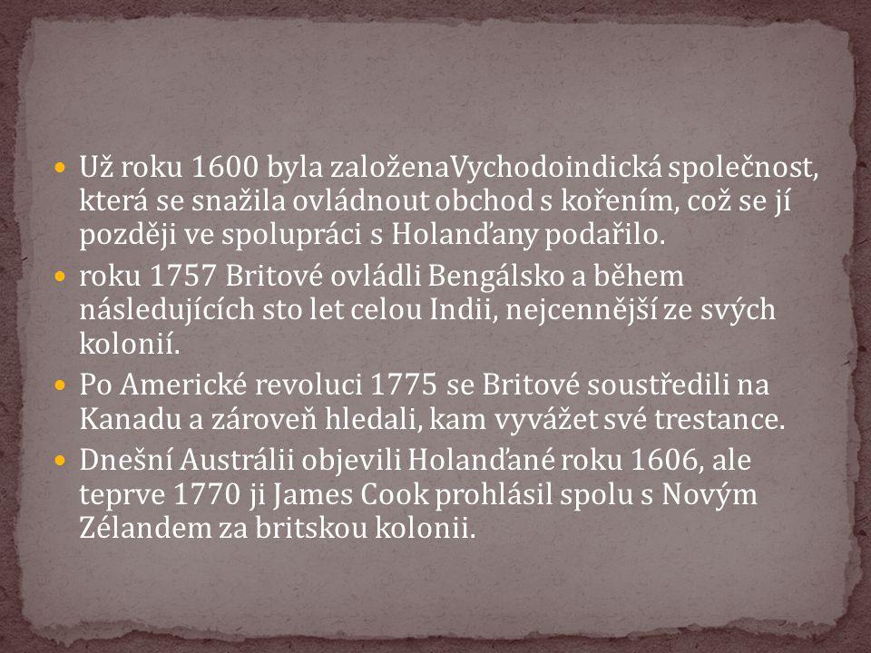 Už roku 1600 byla založenaVychodoindická společnost, která se snažila ovládnout obchod s kořením, což se jí později ve spolupráci s Holanďany podařilo.
