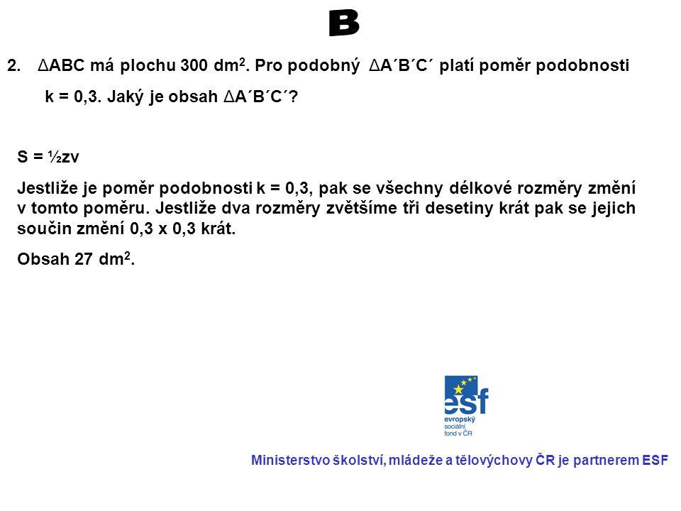 B ΔABC má plochu 300 dm2. Pro podobný ΔA´B´C´ platí poměr podobnosti