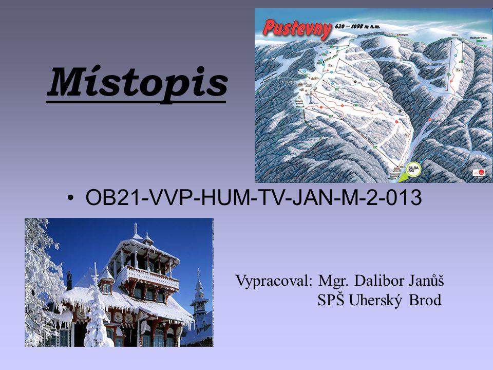 Místopis OB21-VVP-HUM-TV-JAN-M-2-013 Vypracoval: Mgr. Dalibor Janůš