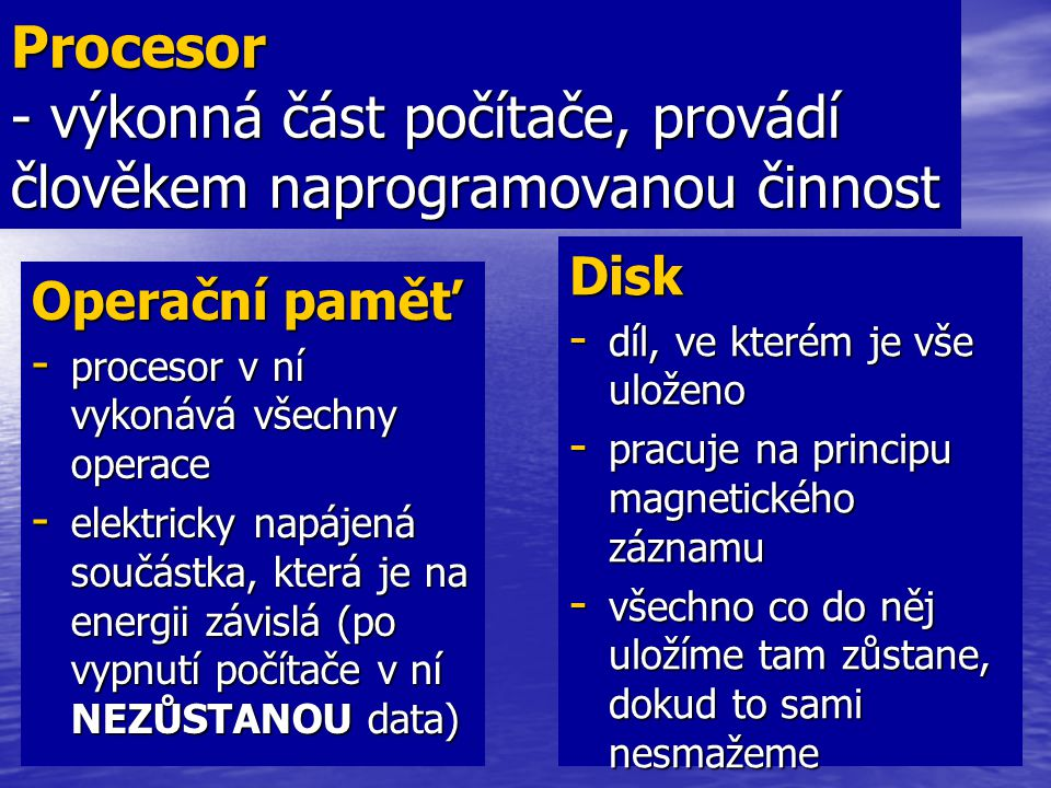 Procesor - výkonná část počítače, provádí člověkem naprogramovanou činnost