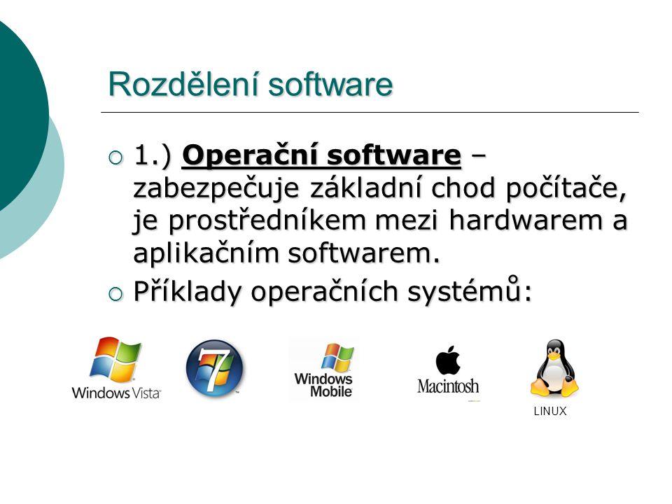 Rozdělení software 1.) Operační software – zabezpečuje základní chod počítače, je prostředníkem mezi hardwarem a aplikačním softwarem.