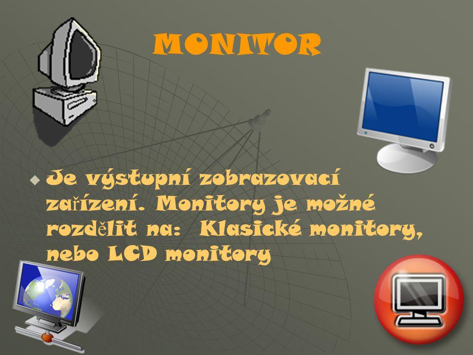MONITOR Je výstupní zobrazovací zařízení.