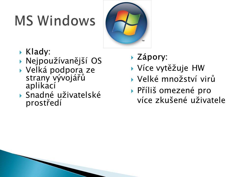 MS Windows Klady: Nejpoužívanější OS Zápory: