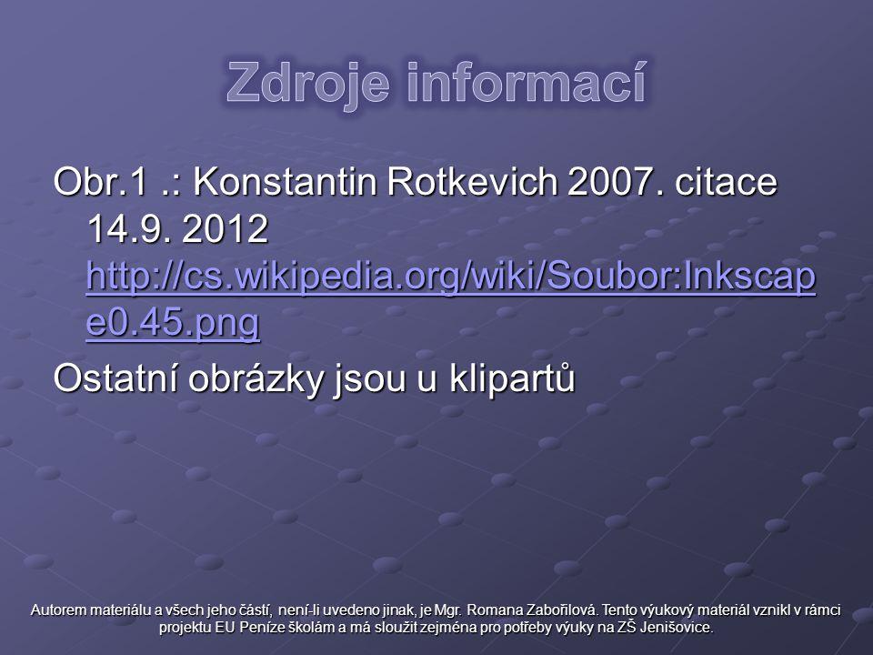 Zdroje informací Obr.1 .: Konstantin Rotkevich 2007. citace 14.9. 2012 http://cs.wikipedia.org/wiki/Soubor:Inkscape0.45.png.
