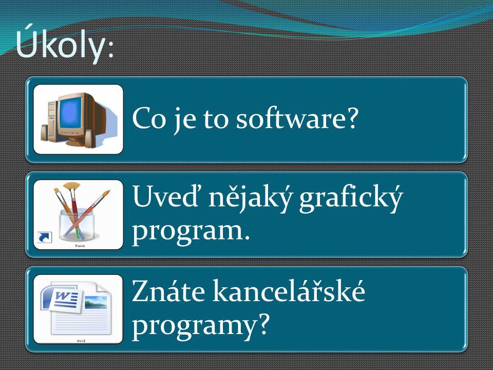 Úkoly: Co je to software Uveď nějaký grafický program.