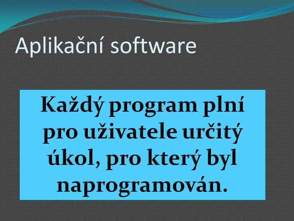 Aplikační software Každý program plní pro uživatele určitý úkol, pro který byl naprogramován.