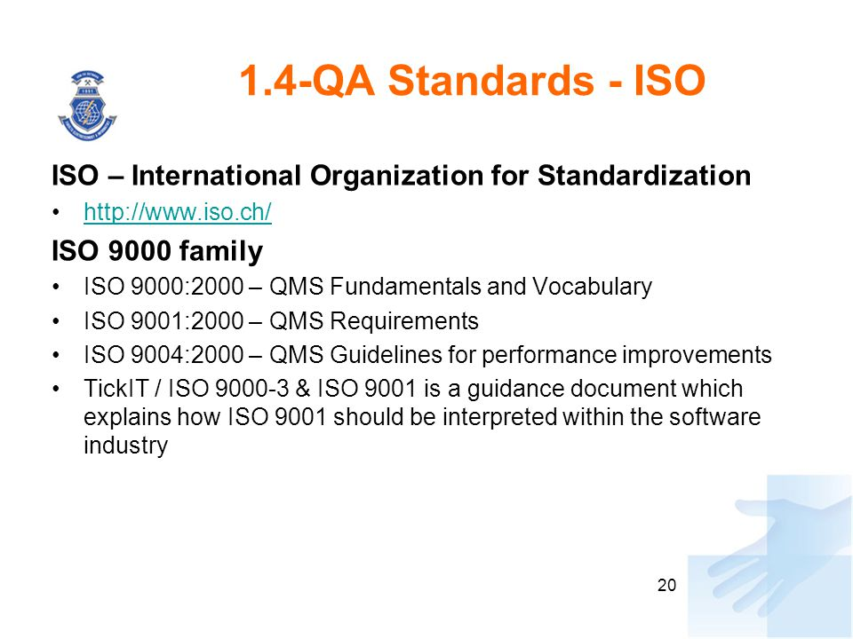 1.4-QA Standards - ISO ISO – International Organization for Standardization. http://www.iso.ch/ ISO 9000 family.