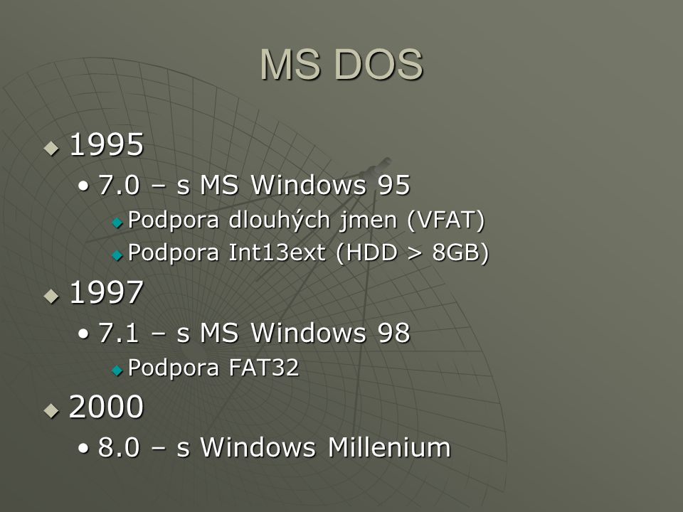 MS DOS 1995 1997 2000 7.0 – s MS Windows 95 7.1 – s MS Windows 98