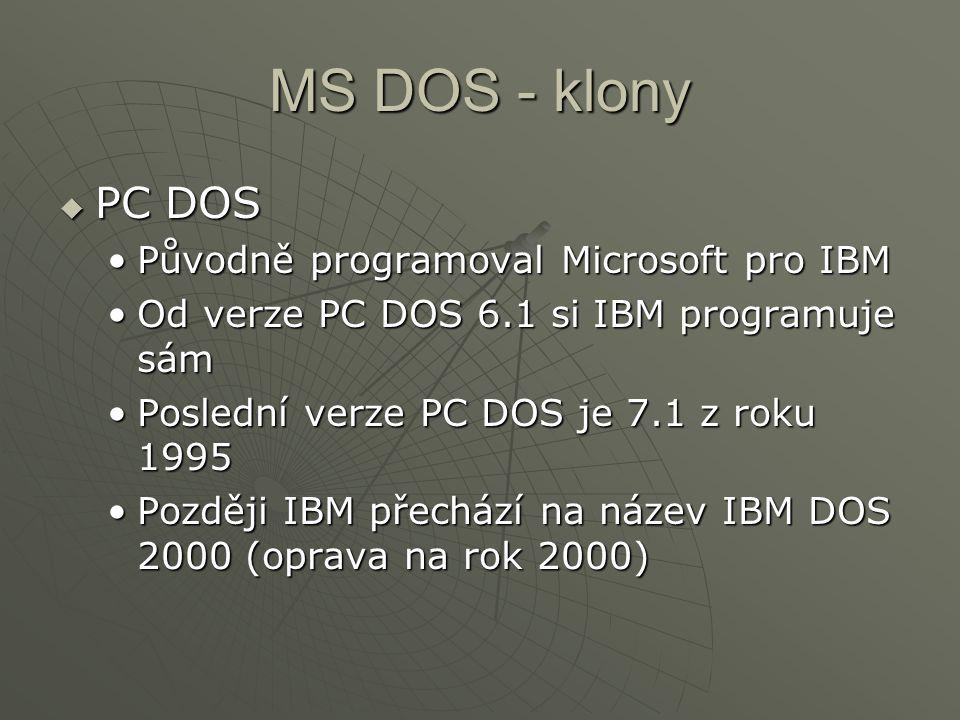 MS DOS - klony PC DOS Původně programoval Microsoft pro IBM
