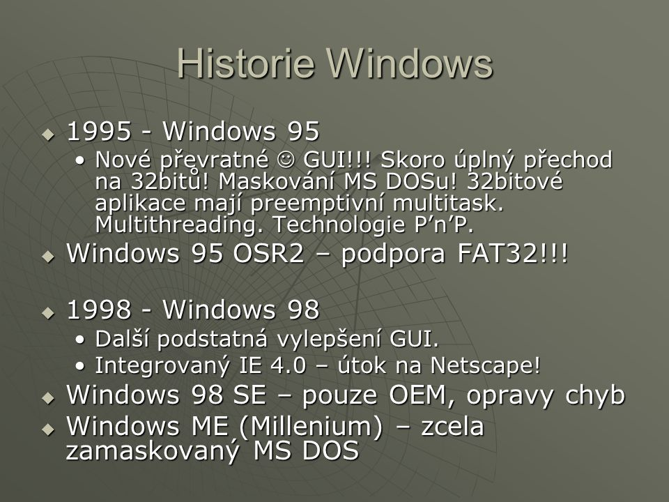 Historie Windows 1995 - Windows 95 Windows 95 OSR2 – podpora FAT32!!!