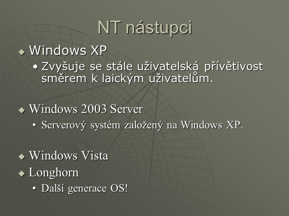 NT nástupci Windows XP Windows 2003 Server Windows Vista Longhorn