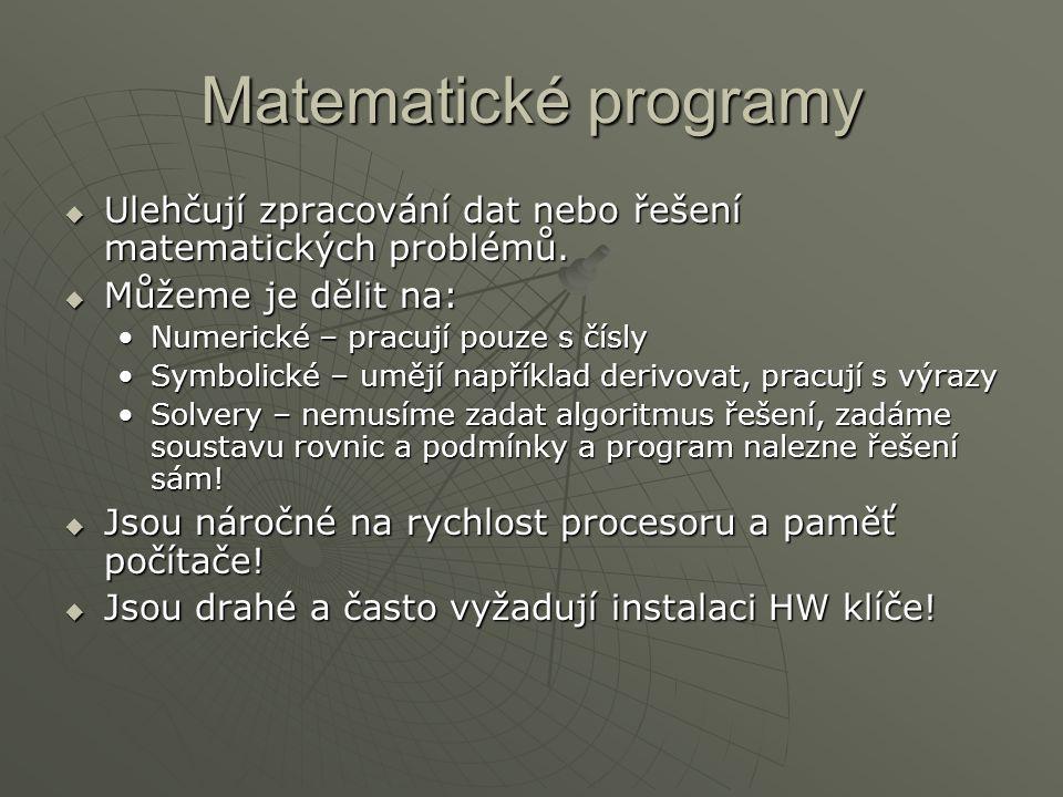 Matematické programy Ulehčují zpracování dat nebo řešení matematických problémů. Můžeme je dělit na: