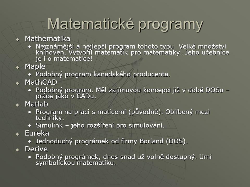 Matematické programy Mathematika Maple MathCAD Matlab Eureka Derive