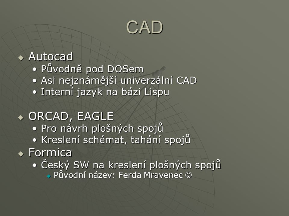 CAD Autocad ORCAD, EAGLE Formica Původně pod DOSem