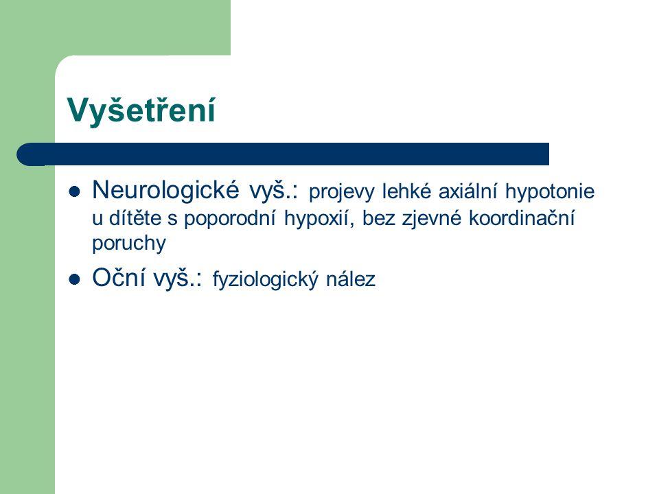 Vyšetření Neurologické vyš.: projevy lehké axiální hypotonie u dítěte s poporodní hypoxií, bez zjevné koordinační poruchy.