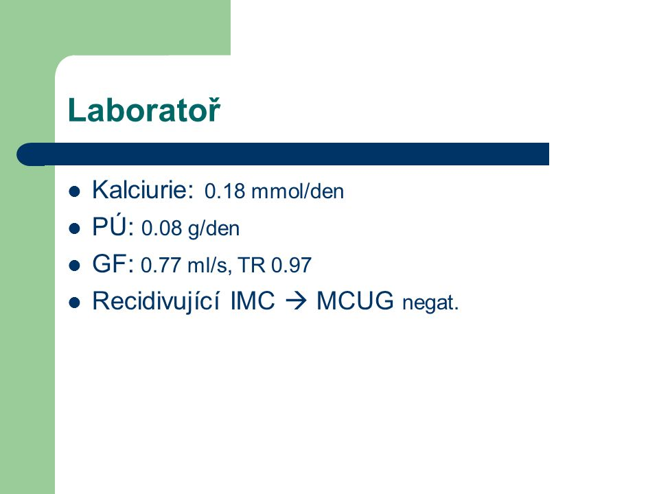 Laboratoř Kalciurie: 0.18 mmol/den PÚ: 0.08 g/den