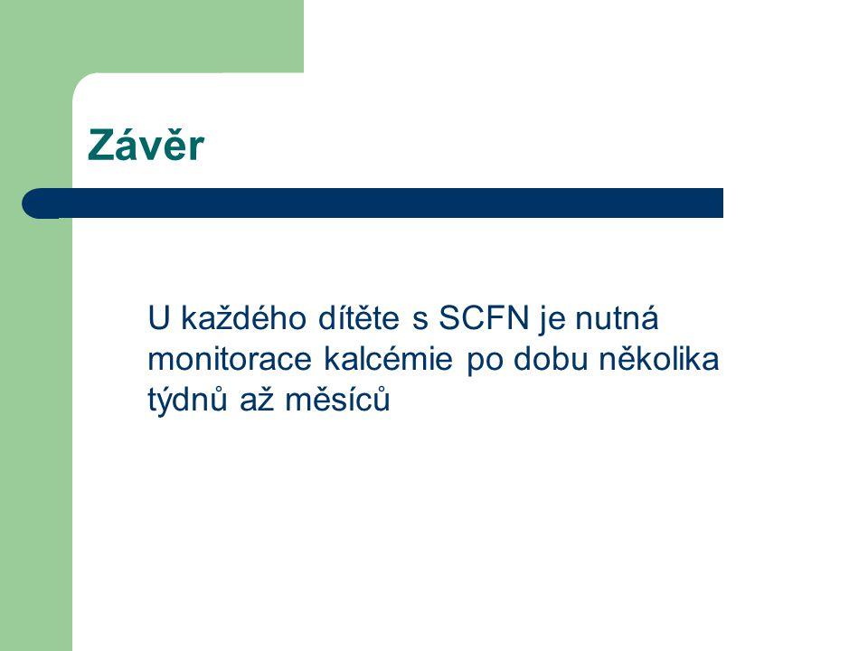 Závěr U každého dítěte s SCFN je nutná monitorace kalcémie po dobu několika týdnů až měsíců