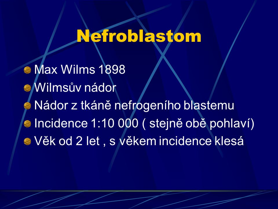 Nefroblastom Max Wilms 1898 Wilmsův nádor
