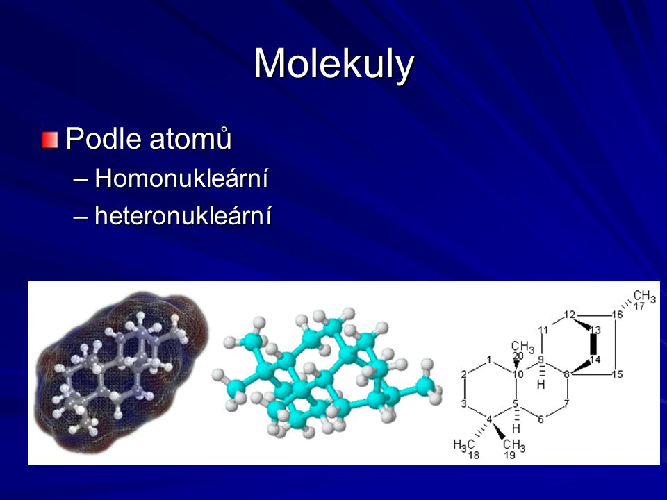 Molekuly Podle atomů Homonukleární heteronukleární