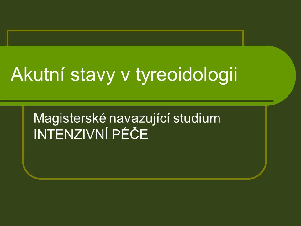 Akutní stavy v tyreoidologii