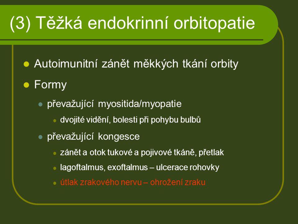 (3) Těžká endokrinní orbitopatie