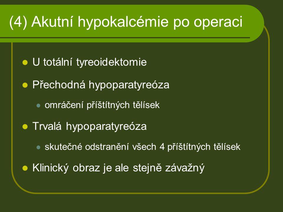 (4) Akutní hypokalcémie po operaci