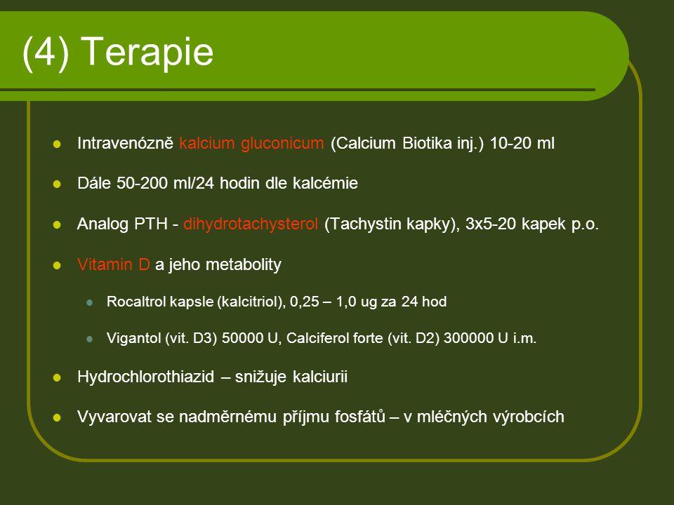 (4) Terapie Intravenózně kalcium gluconicum (Calcium Biotika inj.) 10-20 ml. Dále 50-200 ml/24 hodin dle kalcémie.