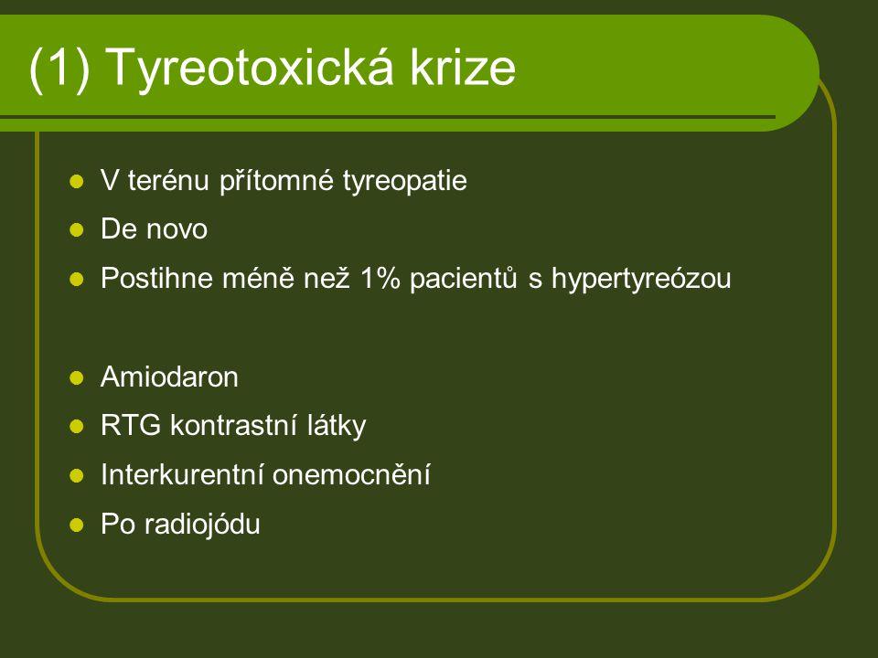 (1) Tyreotoxická krize V terénu přítomné tyreopatie De novo