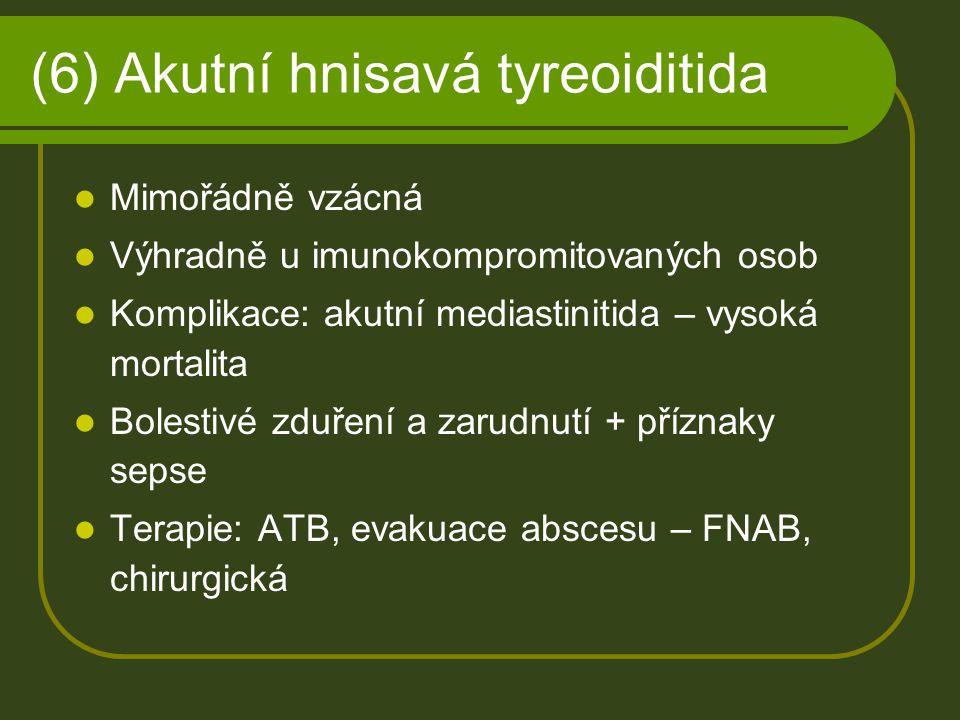 (6) Akutní hnisavá tyreoiditida