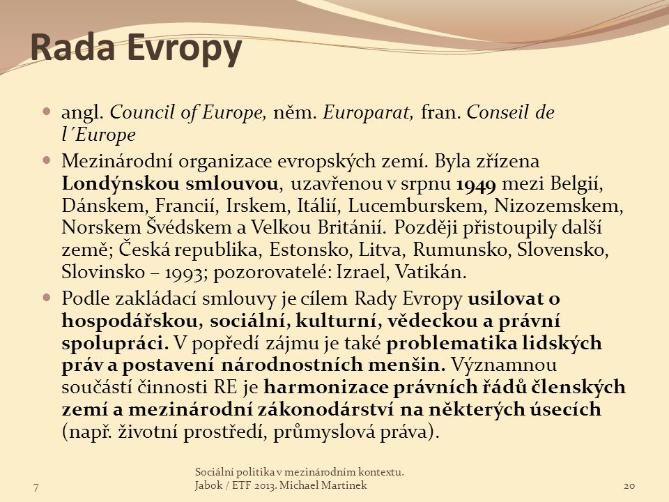 Rada Evropy angl. Council of Europe, něm. Europarat, fran. Conseil de l´Europe.