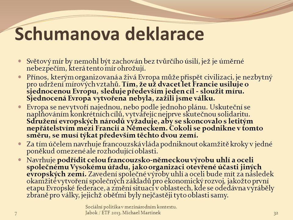 Schumanova deklarace Světový mír by nemohl být zachován bez tvůrčího úsilí, jež je úměrné nebezpečím, která tento mír ohrožují.