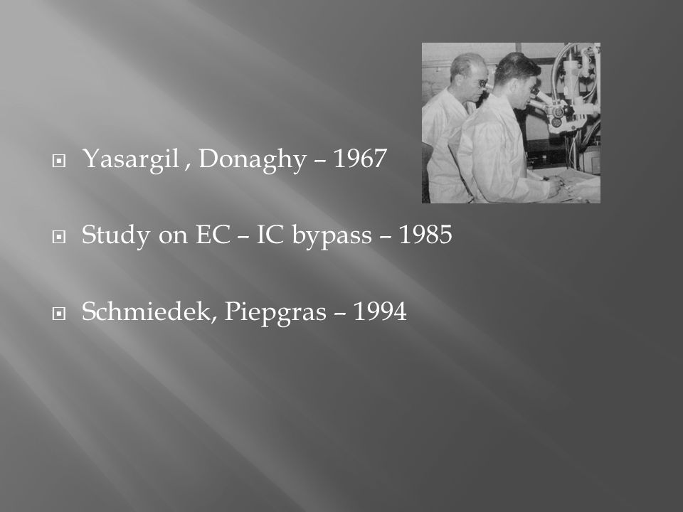 Yasargil , Donaghy – 1967 Study on EC – IC bypass – 1985 Schmiedek, Piepgras – 1994