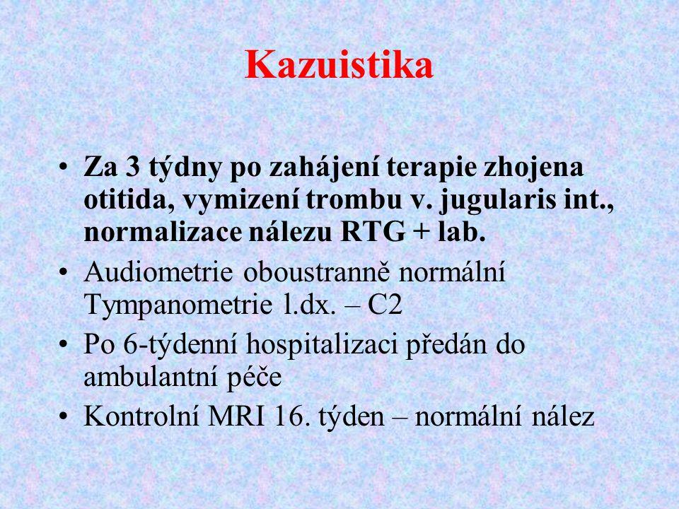 Kazuistika Za 3 týdny po zahájení terapie zhojena otitida, vymizení trombu v. jugularis int., normalizace nálezu RTG + lab.