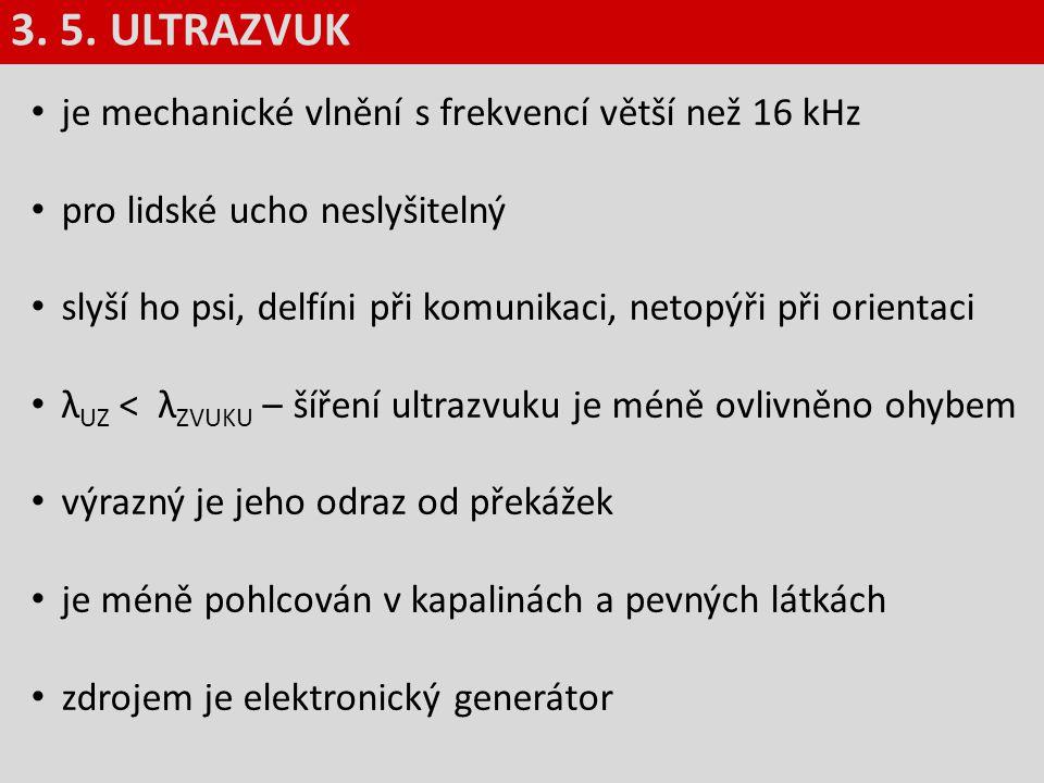 3. 5. ULTRAZVUK je mechanické vlnění s frekvencí větší než 16 kHz