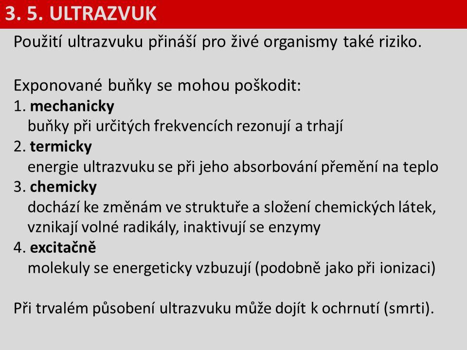 3. 5. ULTRAZVUK Použití ultrazvuku přináší pro živé organismy také riziko. Exponované buňky se mohou poškodit: