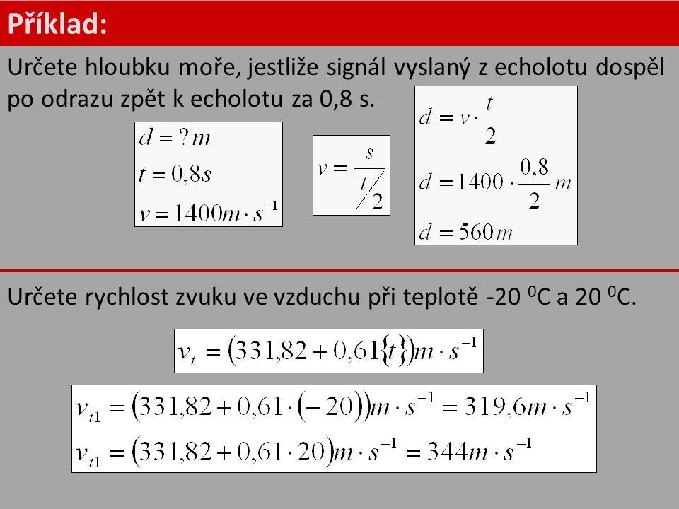 Příklad: Určete hloubku moře, jestliže signál vyslaný z echolotu dospěl po odrazu zpět k echolotu za 0,8 s.