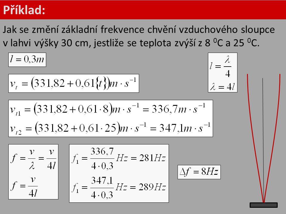 Příklad: Jak se změní základní frekvence chvění vzduchového sloupce v lahvi výšky 30 cm, jestliže se teplota zvýší z 8 0C a 25 0C.
