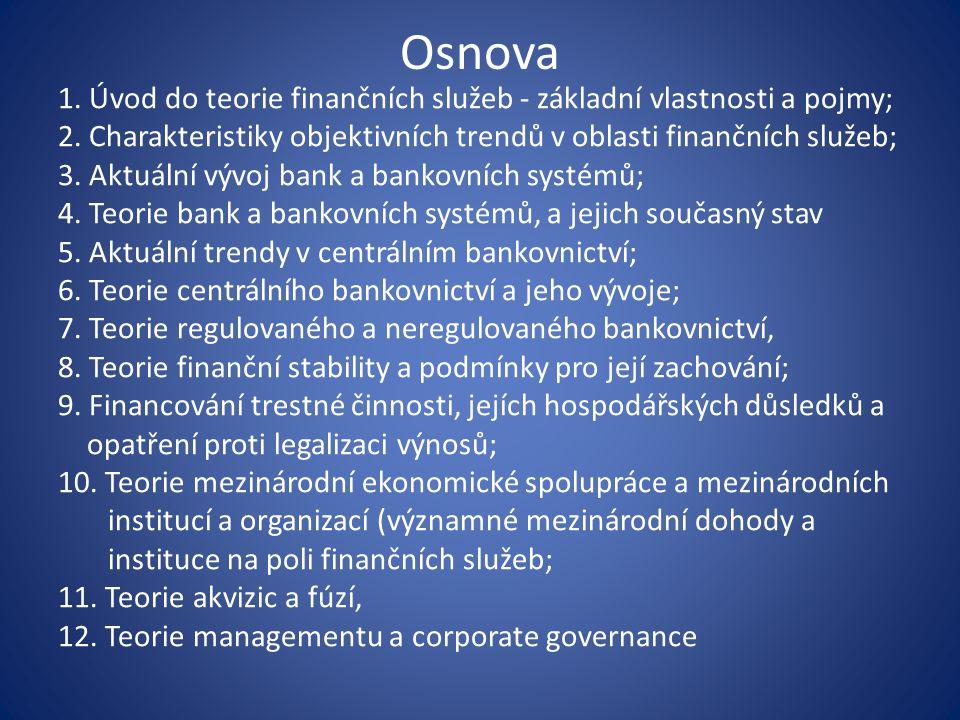 Osnova 1. Úvod do teorie finančních služeb - základní vlastnosti a pojmy; 2. Charakteristiky objektivních trendů v oblasti finančních služeb;