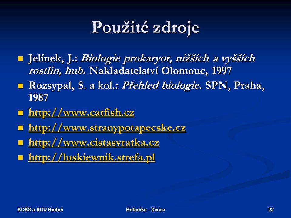 Použité zdroje Jelínek, J.: Biologie prokaryot, nižších a vyšších rostlin, hub. Nakladatelství Olomouc, 1997.