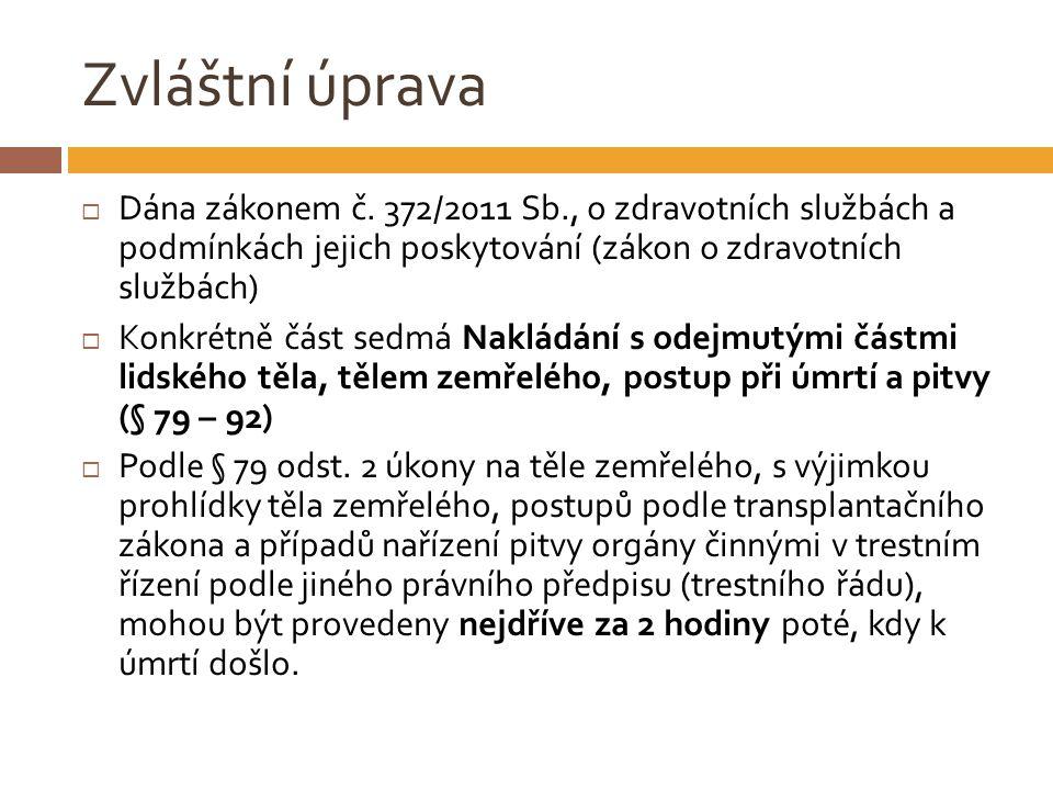 Zvláštní úprava Dána zákonem č. 372/2011 Sb., o zdravotních službách a podmínkách jejich poskytování (zákon o zdravotních službách)