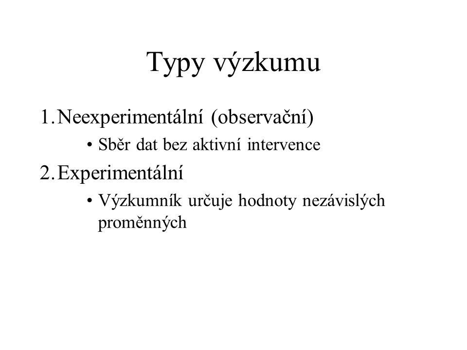 Typy výzkumu 1. Neexperimentální (observační) 2. Experimentální