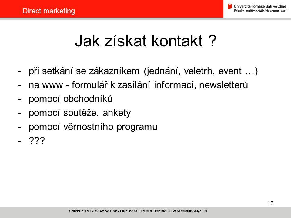 Direct marketing Jak získat kontakt při setkání se zákazníkem (jednání, veletrh, event …) na www - formulář k zasílání informací, newsletterů.