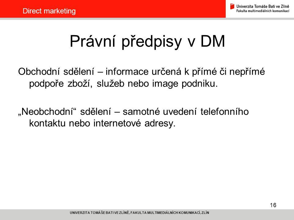 Direct marketing Právní předpisy v DM. Obchodní sdělení – informace určená k přímé či nepřímé podpoře zboží, služeb nebo image podniku.