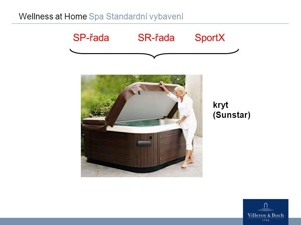 SP-řada SR-řada SportX Wellness at Home Spa Standardní vybavení kryt