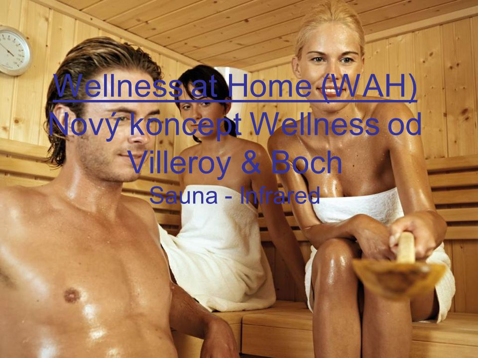 Wellness at Home (WAH) Nový koncept Wellness od Villeroy & Boch Sauna - Infrared