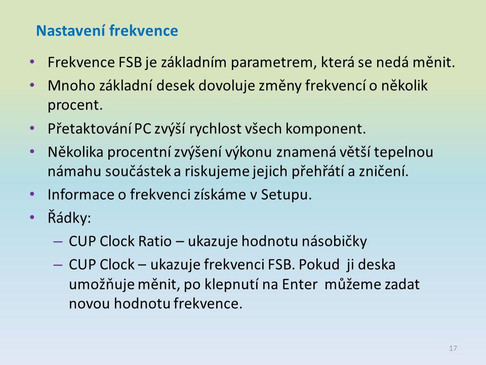 Nastavení frekvence Frekvence FSB je základním parametrem, která se nedá měnit. Mnoho základní desek dovoluje změny frekvencí o několik procent.