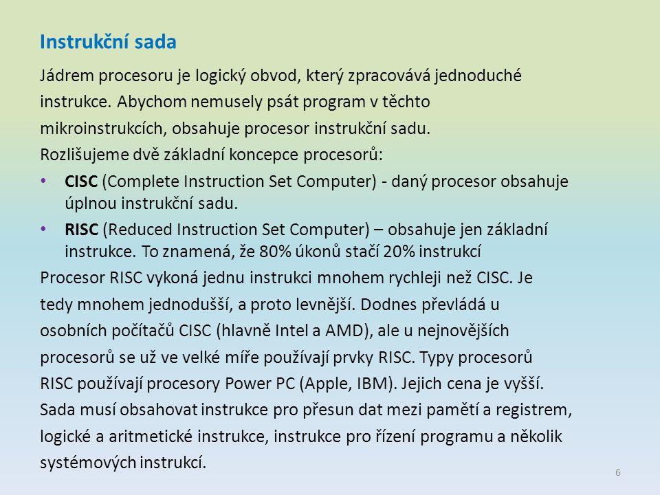 Instrukční sada Jádrem procesoru je logický obvod, který zpracovává jednoduché. instrukce. Abychom nemusely psát program v těchto.