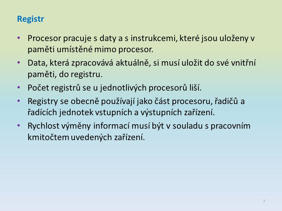 Registr Procesor pracuje s daty a s instrukcemi, které jsou uloženy v paměti umístěné mimo procesor.
